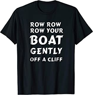 Row Row Row Your Boat Gently Off A Cliff T shirt - Comedy