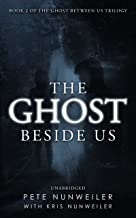 The Ghost Beside Us: Unabridged (The Ghost Between Us Book 2)