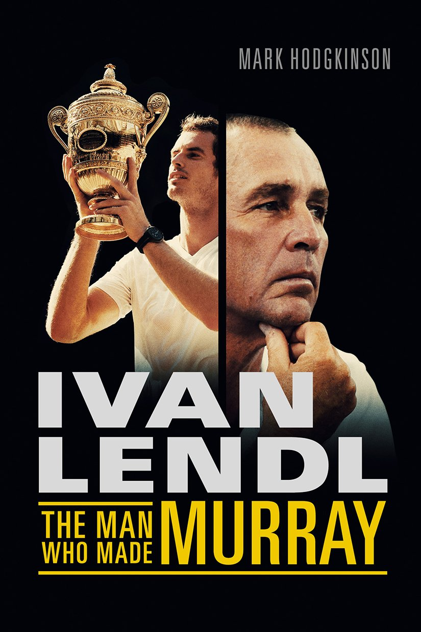 Ivan Lendl  The Man Who Made Murray (English Edition)