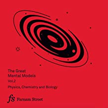 The Great Mental Models, Volume 2: Physics, Chemistry, and Biology