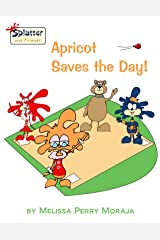 Apricot Saves the Day: Splatter and Friends Kindle Edition