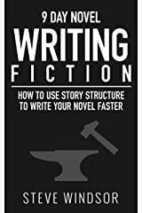 Nine Day Novel: Writing Fiction: How to Use Story Structure and Write Your Fiction Novel Faster (Writing Fiction Novels Book 2) Kindle Edition