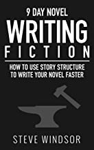 Nine Day Novel: Writing Fiction: How to Use Story Structure and Write Your Fiction Novel Faster (Writing Fiction Novels Bo...