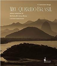 Meu querido Brasil: Minhas memórias de Getúlio, JK, Lula, Dilma e outros democratas
