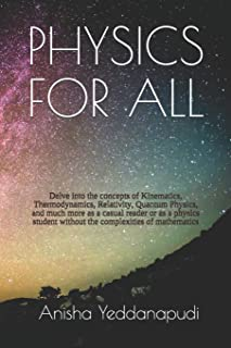Physics for All: Delve into the concepts of Kinematics, Thermodynamics, Relativity, Quantum Physics, and much more as a ca...