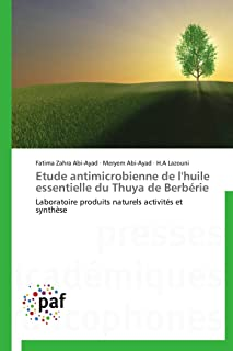 Etude antimicrobienne de l'huile essentielle du Thuya de Berbérie: Laboratoire produits naturels activités et synthèse (Omn.Pres.Franc.) (French Edition)
