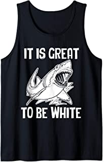 It Is Great To Be White T-Shirt funny saying sarcastic shark Tank Top