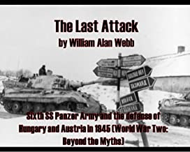 The Last Attack: Sixth SS Panzer Army and the defense of Hungary and Austria in 1945 (World War Two: Beyond the Myths Book 1) (English Edition)