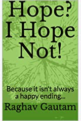 Hope? I Hope Not!: Because it isn't always a happy ending... Kindle Edition