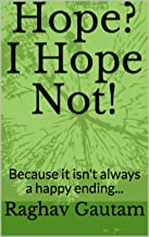 Hope? I Hope Not!: Because it isn't always a happy ending...