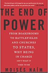 The End of Power: From Boardrooms to Battlefields and Churches to States, Why Being In Charge Isn't What It Used to Be Kindle Edition