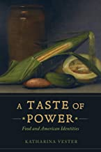 A Taste of Power: Food and American Identities (California Studies in Food and Culture)