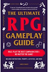 The Ultimate RPG Gameplay Guide: Role-Play the Best Campaign Ever—No Matter the Game! (The Ultimate RPG Guide Series) Kindle Edition