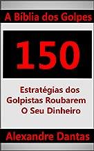 A Bíblia dos Golpes: 150 Estratégias dos Golpistas Roubarem o Seu Dinheiro (Portuguese Edition)