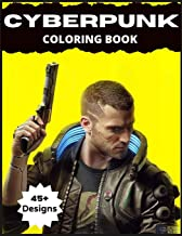 Cyberpunk Coloring Book: 45+ Exclusive Futuristic Designs for Gamer Adults and Kids ( Premium Cyber Punk 2077 Collectors E...