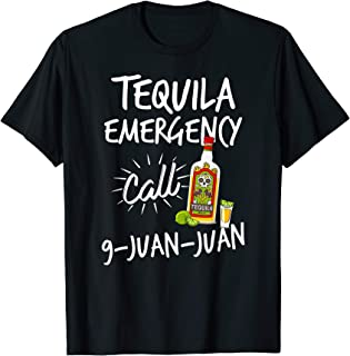 Tequila Emergency Call 9 Juan Juan - Funny Tequila T-shirt