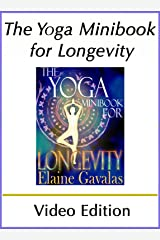 The Yoga Minibook for Longevity (Video Edition): The Complete Yoga Anti-Aging Guide (THE YOGA MINIBOOK SERIES 11) Kindle Edition
