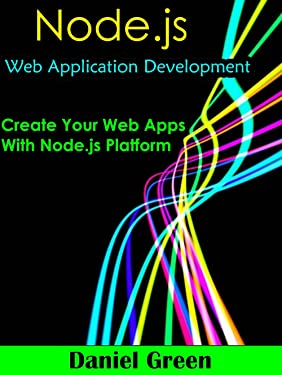 Node.js: Web Application Development: Create your Web Apps With Node.js (Web App Development)