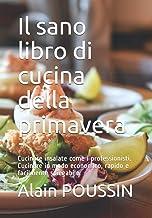Il sano libro di cucina della primavera: Cucinare insalate come i professionisti. Cucinare in modo economico, rapido e fac...