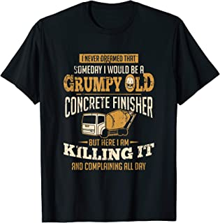 Concrete Finisher shirt Someday I Would Be A Grumpy Old Gift