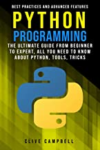 PYTHON PROGRAMMING: The ultimate guide from a beginner to expert, all you need to know about python, tools, tricks, best practices, and advanced features (English Edition)