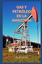 GAS Y PETRÓLEO EN LA AMAZONÍA (Spanish Edition)