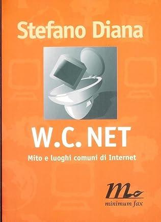W. C. Net. Mito E Luoghi Comuni Di Internet Di Stefano Diana Ed. Minimum Fax-B01