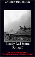 Bloody Red Storm Rising I: The Eve of Prokhorovka I: The Burning Earth of Hills 243 and 247 (Bloodied Wehrmacht Book 7)