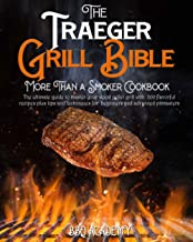 Download The Traeger Grill Bible • More Than a Smoker Cookbook: The Ultimate Guide to Master your Wood Pellet Grill with 200 Flavorful Recipes Plus Tips and Techniques for Beginners and Advanced Pitmasters PDF