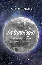 La lunologie: Pour déployer la magie des cycles lunaires (French Edition)