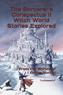 The Sorcerer's Conspectus II Witch World Stories Explored: From the Worlds of Andre Norton