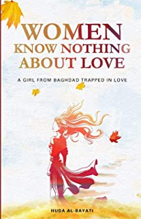 Women Know Nothing about Love: A Girl from Baghdad Trapped in Love