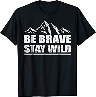 Be Brave Stay Wild Tshirt Great Outdoors Adventure Shirt