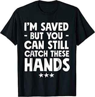 I'm Saved But You Can Still Catch These Hands T-Shirt Funny