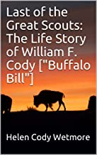 Last of the Great Scouts: The Life Story of William F. Cody [