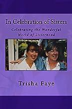 In Celebration of Sisters: Celebrating the Wonderful World of Sisterhood