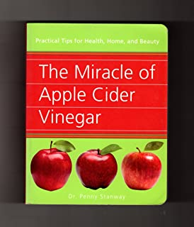The Miracle of Apple Cider Vinegar: Practical Tips for Health, Home,