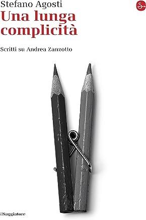 Una lunga complicità. Scritti su Andrea Zanzotto (La cultura Vol. 946)