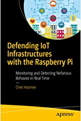 Defending IoT Infrastructures with the Raspberry Pi: Monitoring and Detecting Nefarious Behavior in Real Time Kindle Edition