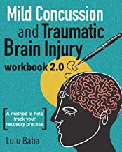 Mild Concussion and Traumatic Brain Injury Workbook 2.0: A method to help track your recovery process