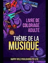 Livre De Coloriage Adulte: Thème De La Musique (French Edition)