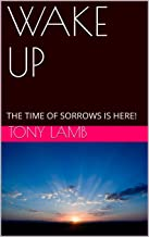 WAKE UP: THE TIME OF SORROWS IS HERE!