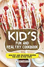 Kid's Fun and Healthy Cookbook: Healthy and Delicious Recipes for Kids in Few Steps