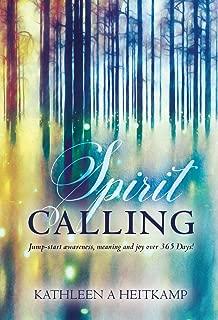 Spirit Calling: Jump-start Awareness, Meaning and Joy over 365 Days