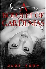 A Bouquet of Gardenias: a breathtakingly intense erotic novel Kindle Edition