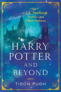 Harry Potter and Beyond: On J.K. Rowling's Fantasies and Other Fictions