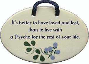 Mountain Meadows Pottery It's Better to Have Loved and Lost, Than to Live with a Psycho for The Rest of Your Life. Ceramic Wall plaques Handmade in The USA for Over 30 Years.