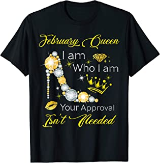 february Queen I Am Who I Am Your Approval Isn't Needed Tshr