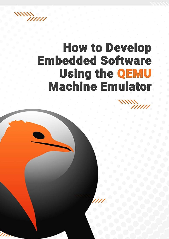 エキス墓記事How to Develop Embedded Software Using the QEMU Machine Emulator (English Edition)