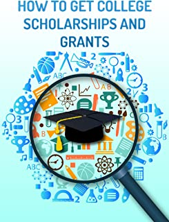 The Ultimate Guild on How to Get College Scholarships and Grants in 2016: Find out which Government and Private Funding Available (English Edition)